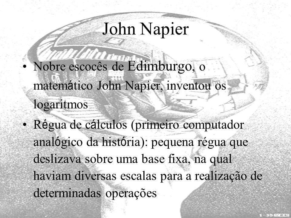 John Napier Nobre escocês de Edimburgo, o matemático John Napier, inventou os logaritmos.
