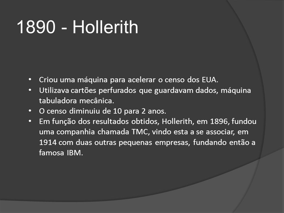 1890 - Hollerith Criou uma máquina para acelerar o censo dos EUA.