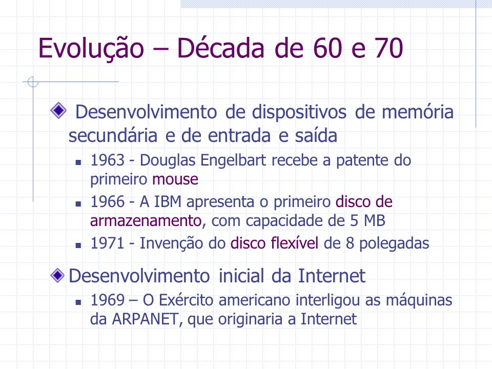 Evolução – Década de 60 e 70 Desenvolvimento de dispositivos de memória secundária e de entrada e saída.