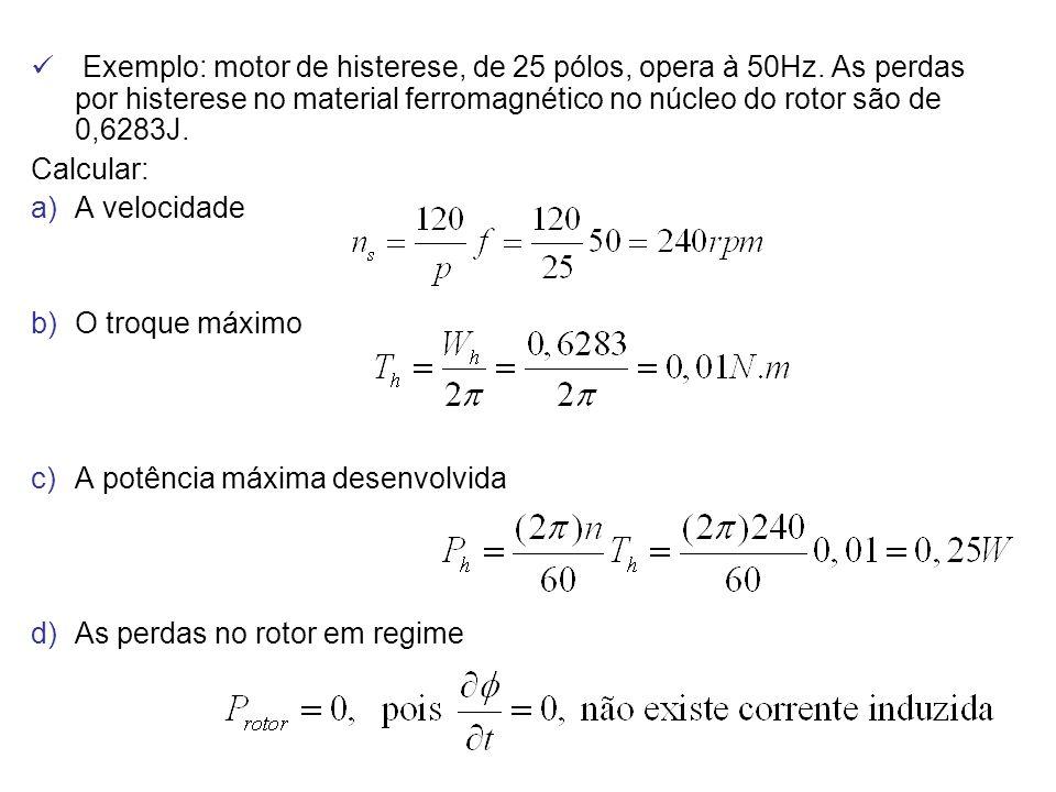 Exemplo: motor de histerese, de 25 pólos, opera à 50Hz