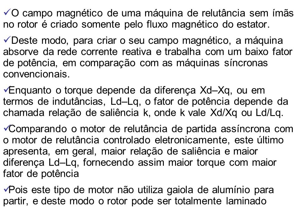 O campo magnético de uma máquina de relutância sem ímãs no rotor é criado somente pelo fluxo magnético do estator.