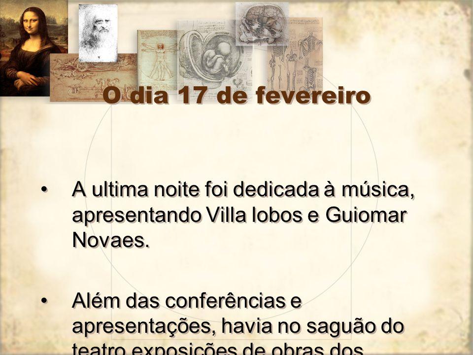 O dia 17 de fevereiro A ultima noite foi dedicada à música, apresentando Villa lobos e Guiomar Novaes.