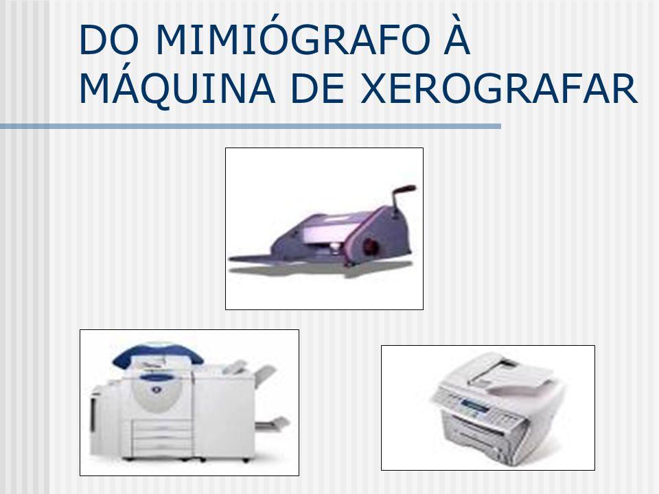 DO MIMIÓGRAFO À MÁQUINA DE XEROGRAFAR