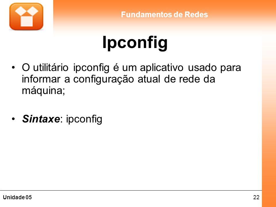 Ipconfig O utilitário ipconfig é um aplicativo usado para informar a configuração atual de rede da máquina;