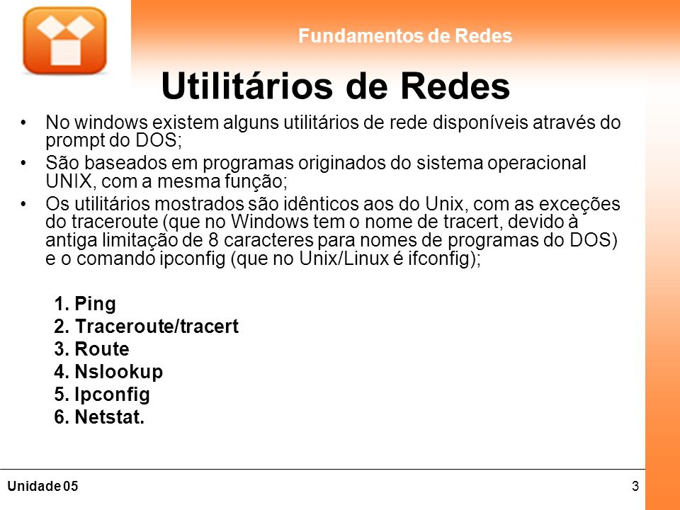 Utilitários de Redes No windows existem alguns utilitários de rede disponíveis através do prompt do DOS;