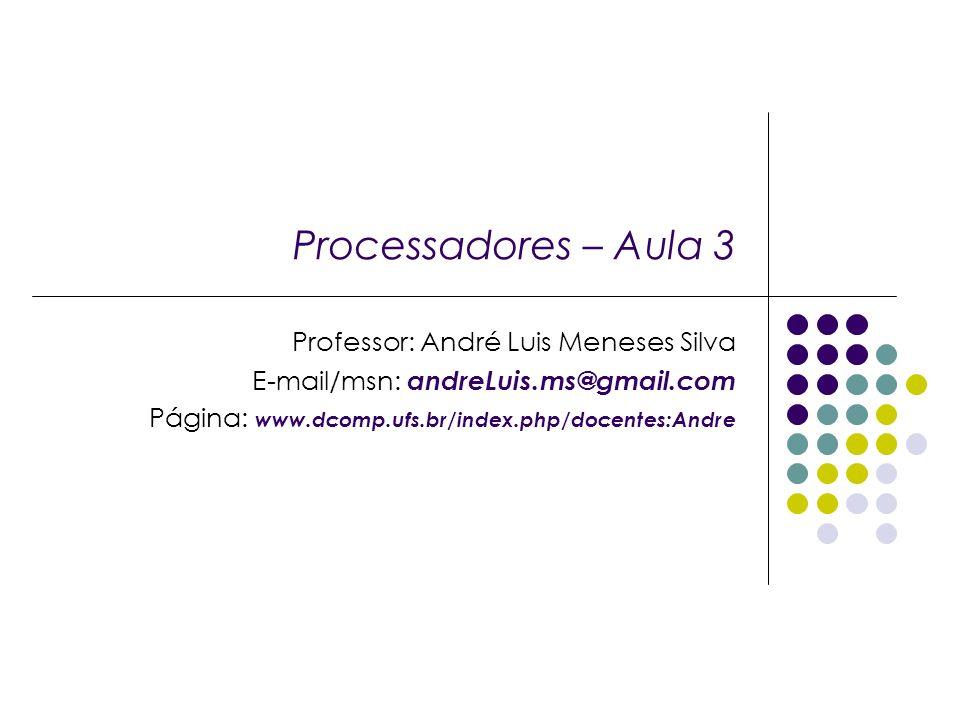 Processadores – Aula 3 Professor: André Luis Meneses Silva