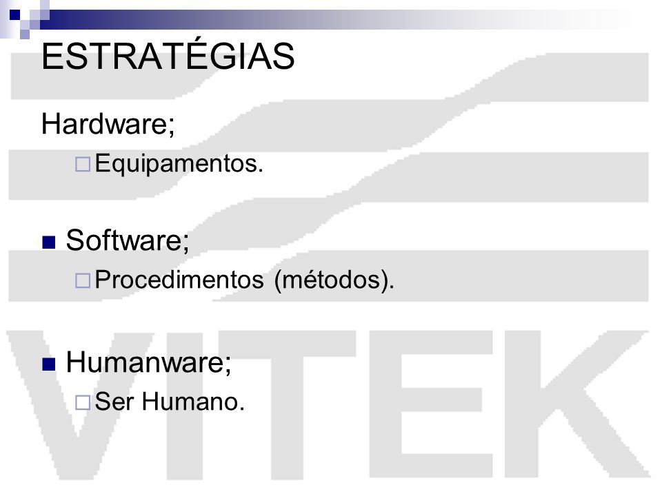 ESTRATÉGIAS Hardware; Software; Humanware; Equipamentos.