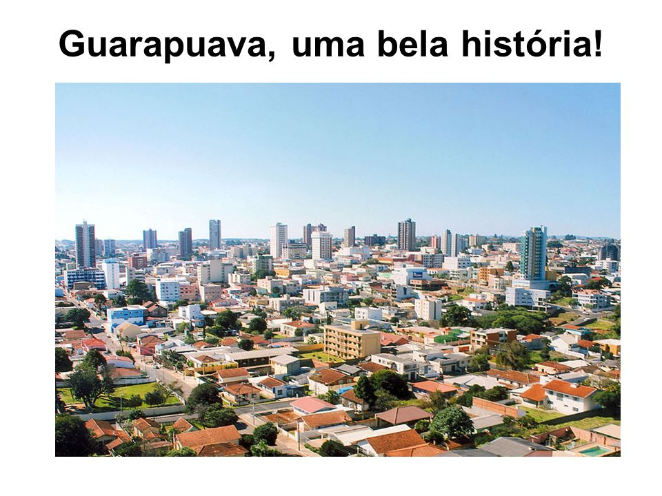 Guarapuava, uma bela história!
