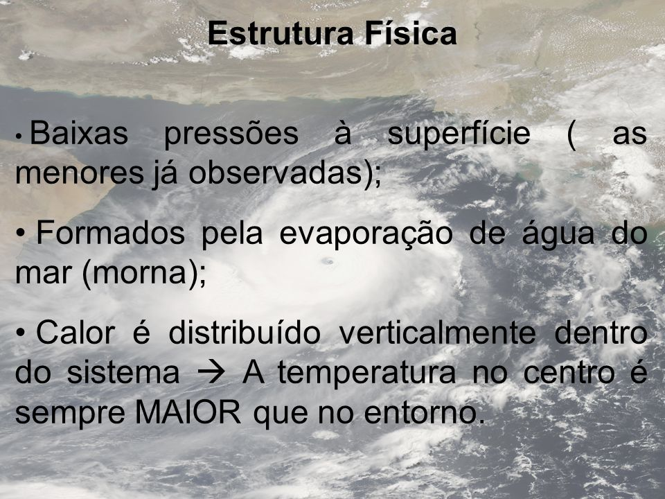 Formados pela evaporação de água do mar (morna);
