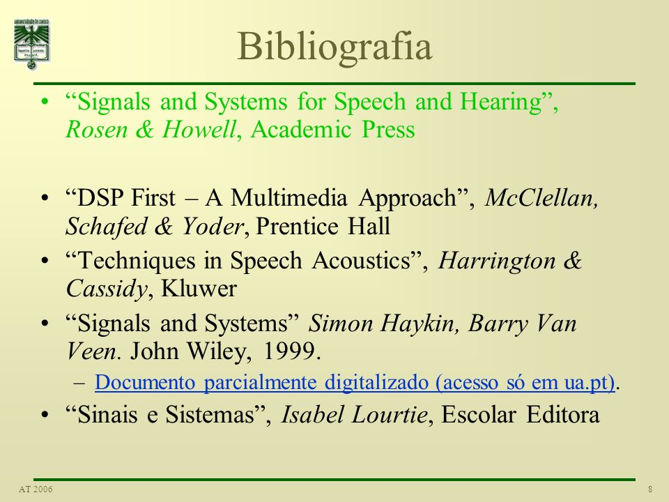 Bibliografia Signals and Systems for Speech and Hearing , Rosen & Howell, Academic Press.