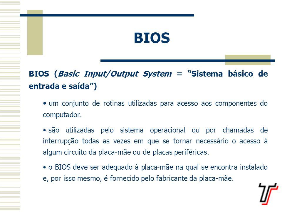 BIOS BIOS (Basic Input/Output System = Sistema básico de entrada e saída )