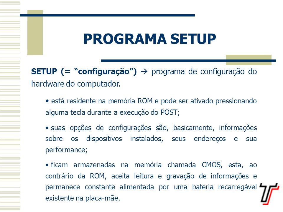 PROGRAMA SETUP SETUP (= configuração )  programa de configuração do hardware do computador.