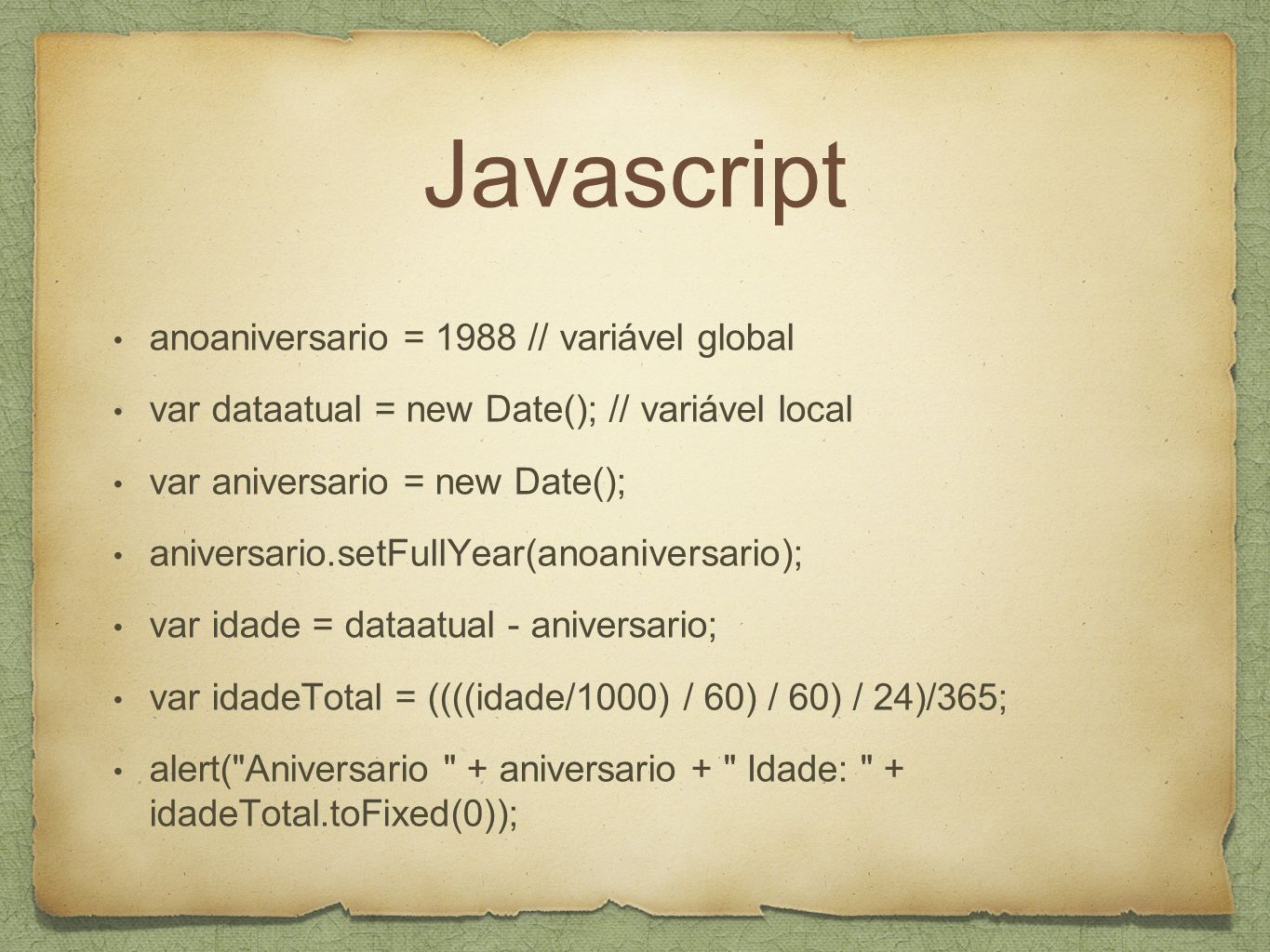 Javascript anoaniversario = 1988 // variável global