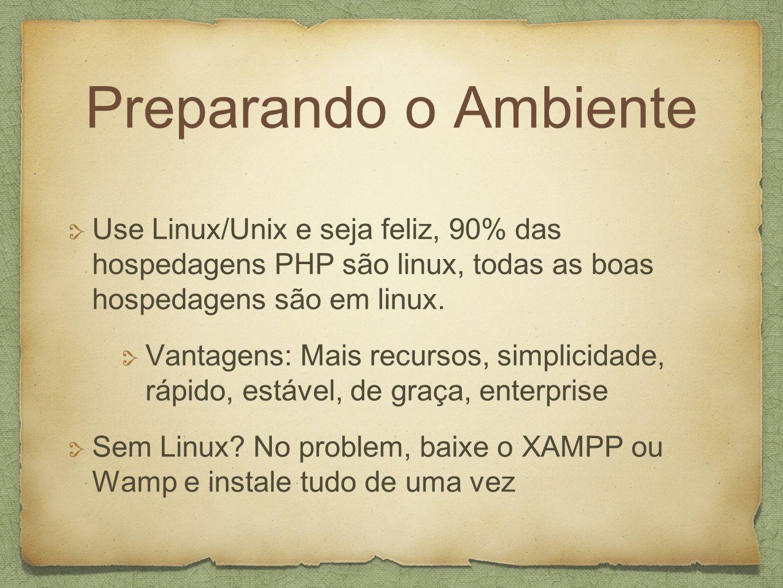 Preparando o Ambiente Use Linux/Unix e seja feliz, 90% das hospedagens PHP são linux, todas as boas hospedagens são em linux.
