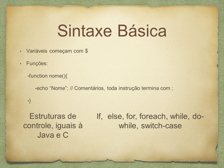 Sintaxe Básica Estruturas de controle, iguais à Java e C