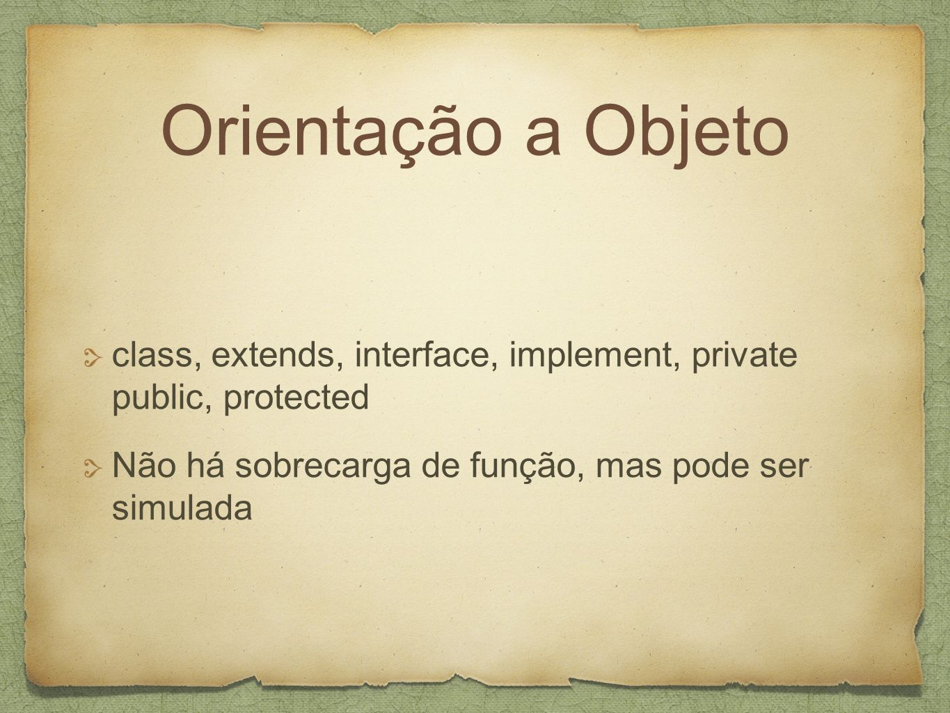 Orientação a Objeto class, extends, interface, implement, private public, protected.