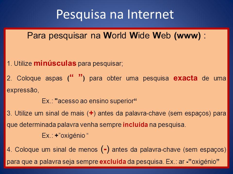 Para pesquisar na World Wide Web (www) :