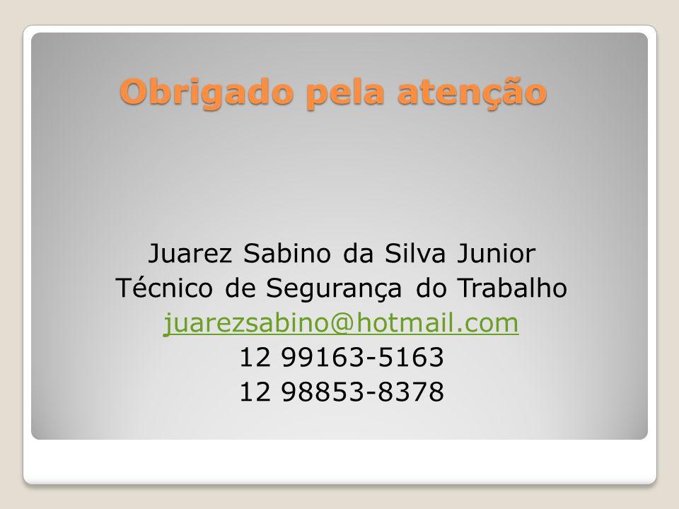 Obrigado pela atenção Juarez Sabino da Silva Junior Técnico de Segurança do Trabalho juarezsabino@hotmail.com 12 99163-5163 12 98853-8378