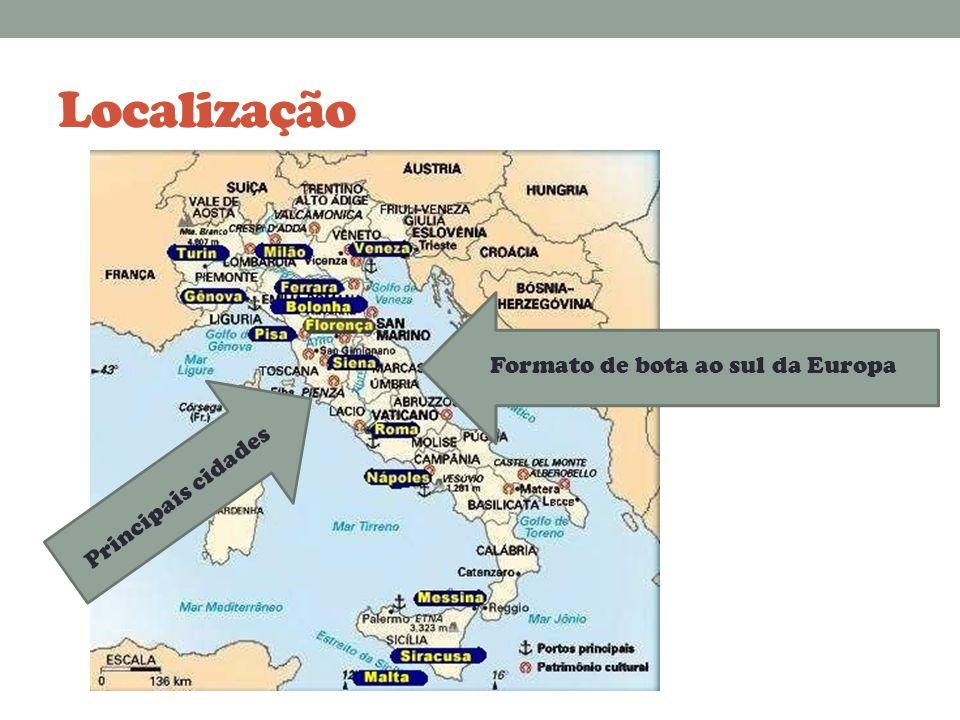 Localização Formato de bota ao sul da Europa Principais cidades