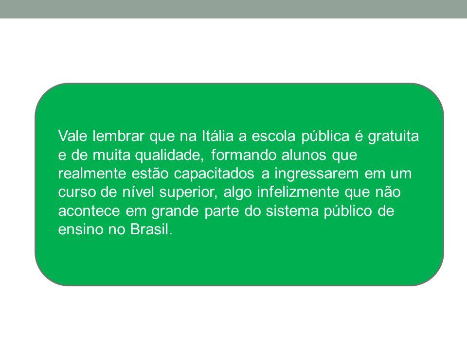 Vale lembrar que na Itália a escola pública é gratuita e de muita qualidade, formando alunos que realmente estão capacitados a ingressarem em um curso de nível superior, algo infelizmente que não acontece em grande parte do sistema público de ensino no Brasil.