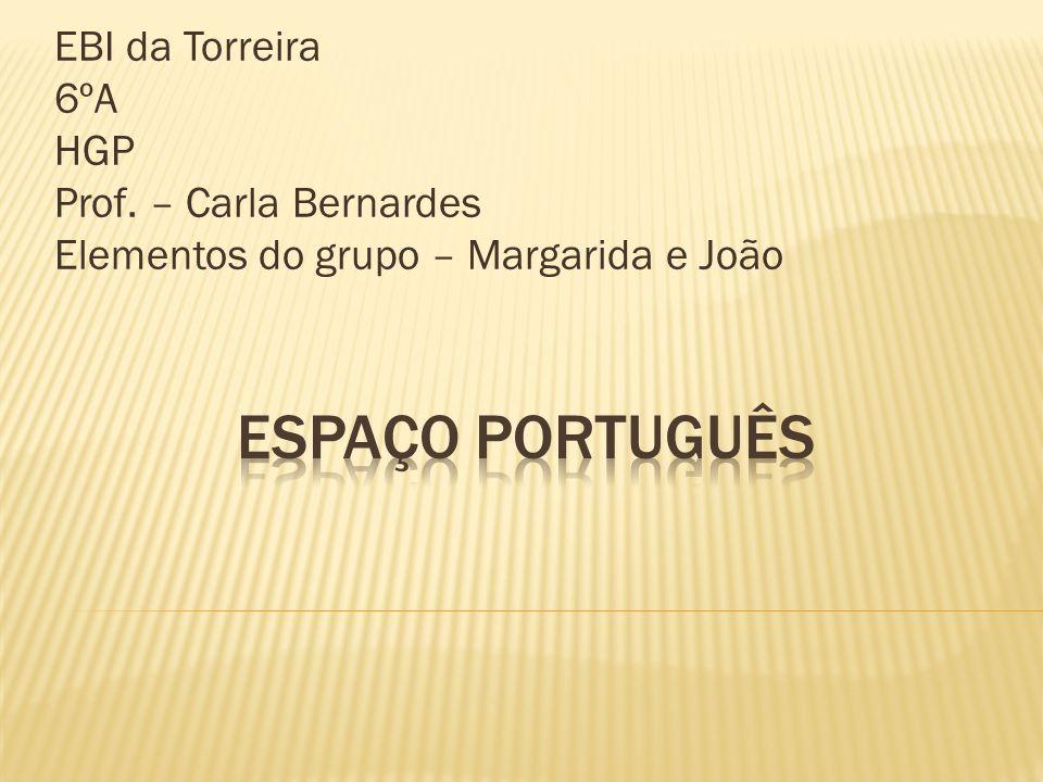 Espaço Português EBI da Torreira 6ºA HGP Prof. – Carla Bernardes