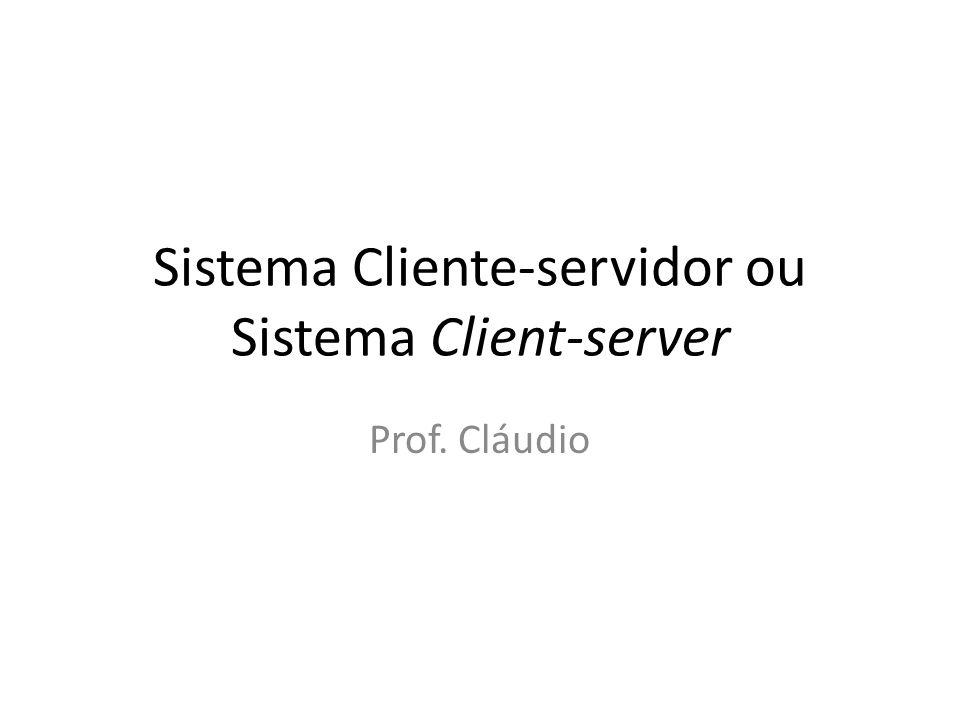 Sistema Cliente-servidor ou Sistema Client-server