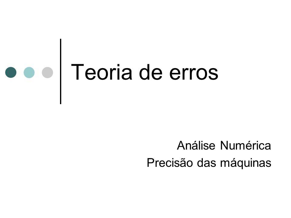 Análise Numérica Precisão das máquinas