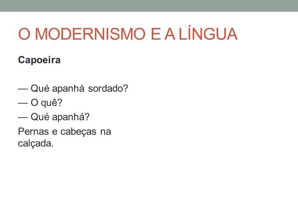 O MODERNISMO E A LÍNGUA Capoeira — Qué apanhá sordado.