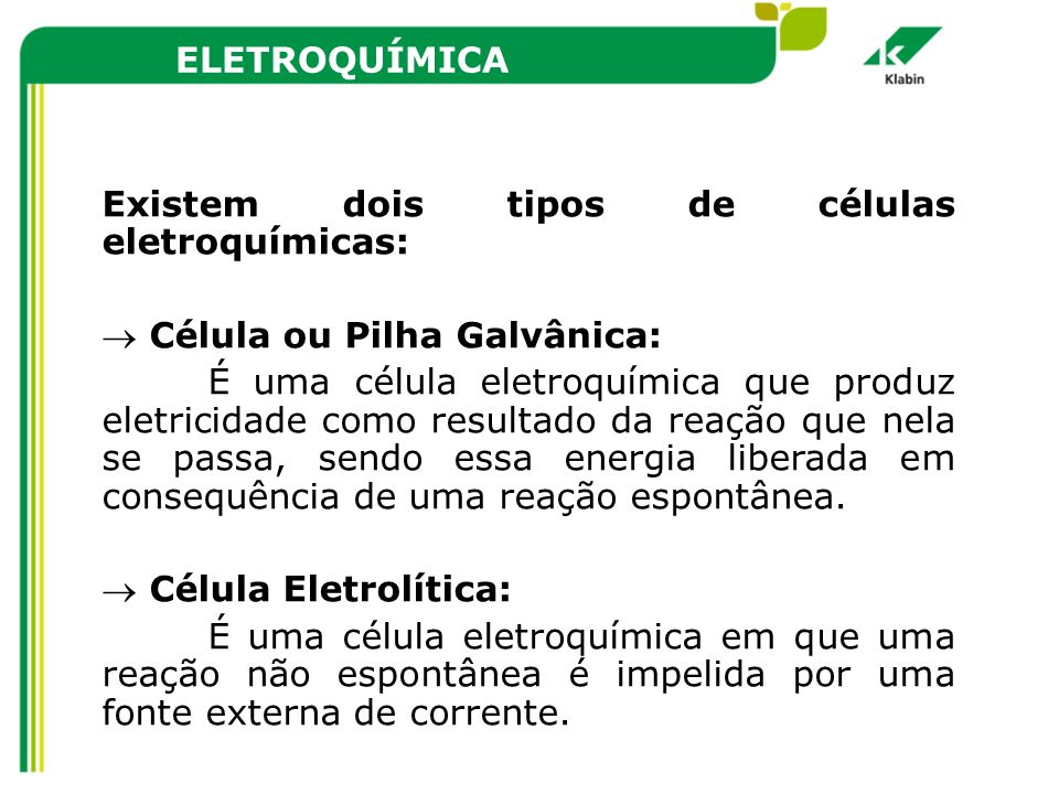 Existem dois tipos de células eletroquímicas: