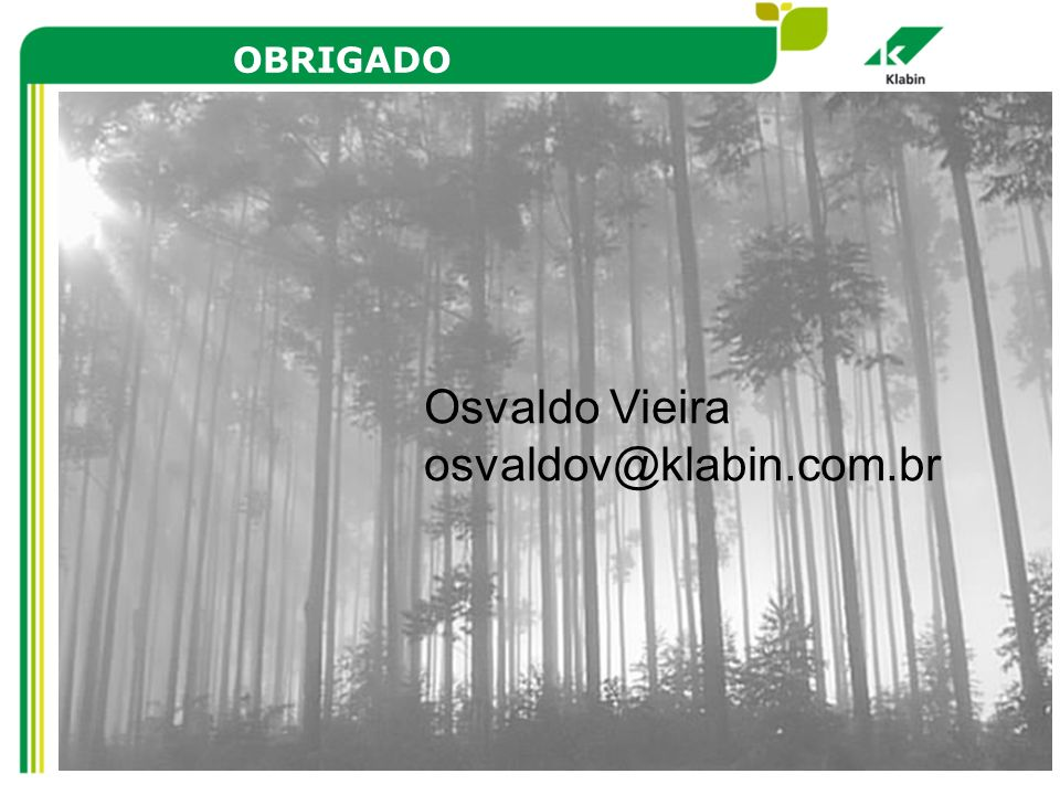 OBRIGADO Osvaldo Vieira osvaldov@klabin.com.br