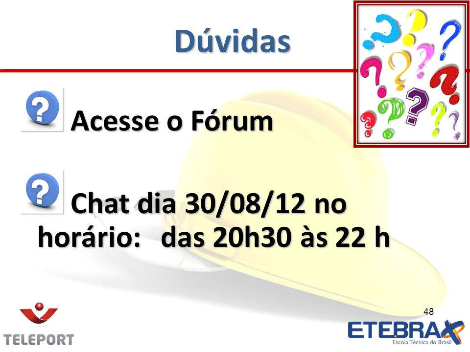Dúvidas Acesse o Fórum Chat dia 30/08/12 no horário: das 20h30 às 22 h