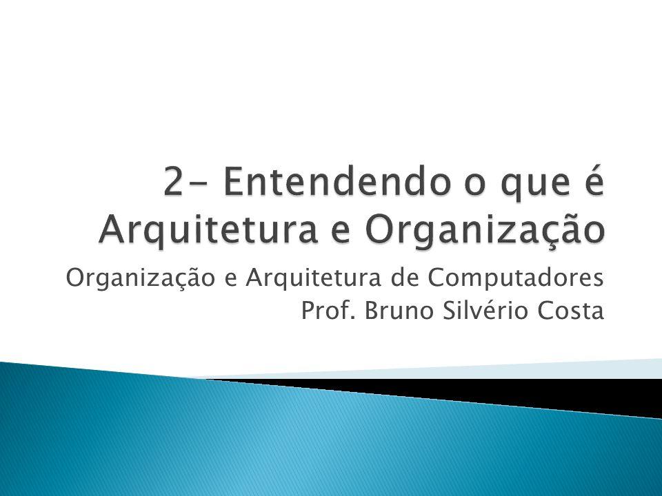 2- Entendendo o que é Arquitetura e Organização