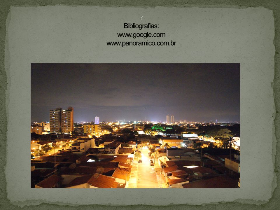 r Bibliografias: www.google.com www.panoramico.com.br