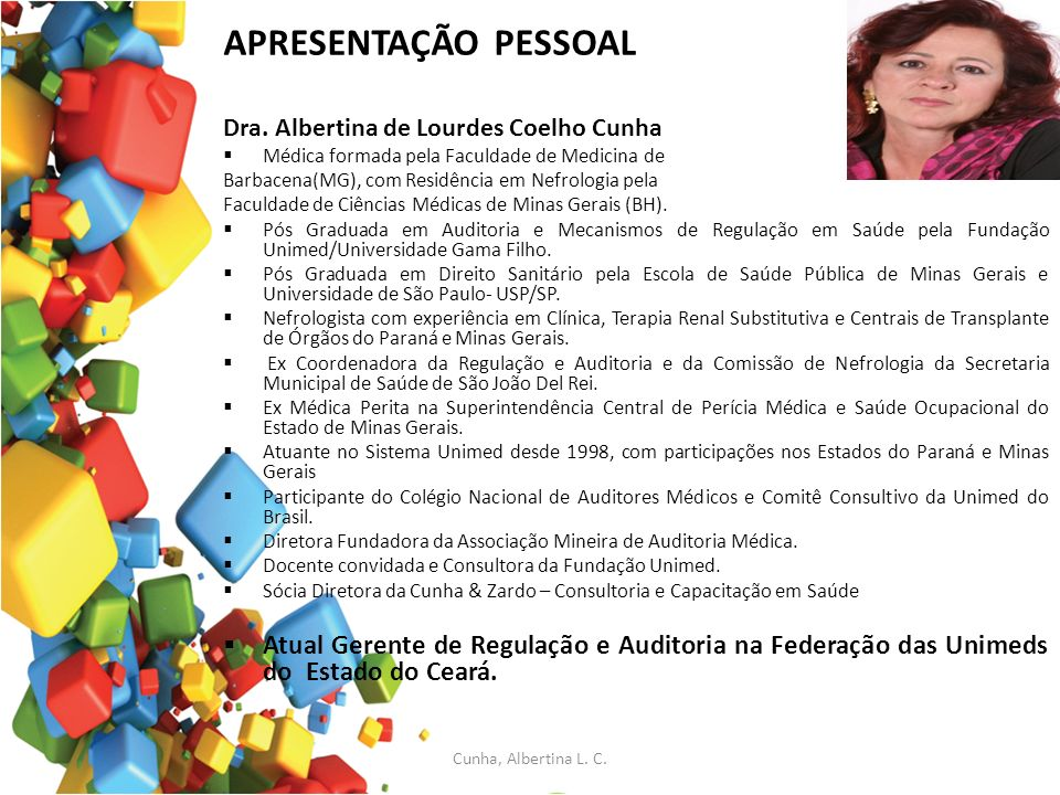 APRESENTAÇÃO PESSOAL Dra. Albertina de Lourdes Coelho Cunha. Médica formada pela Faculdade de Medicina de.