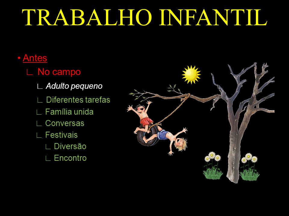 TRABALHO INFANTIL • Antes ∟ No campo ∟ Adulto pequeno