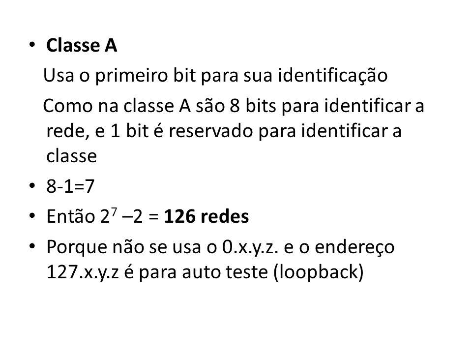 Classe A Usa o primeiro bit para sua identificação.