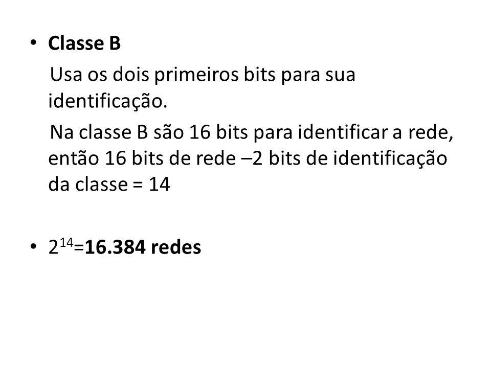 Classe B Usa os dois primeiros bits para sua identificação.