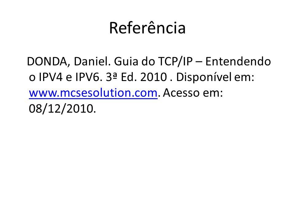 Referência DONDA, Daniel. Guia do TCP/IP – Entendendo o IPV4 e IPV6.