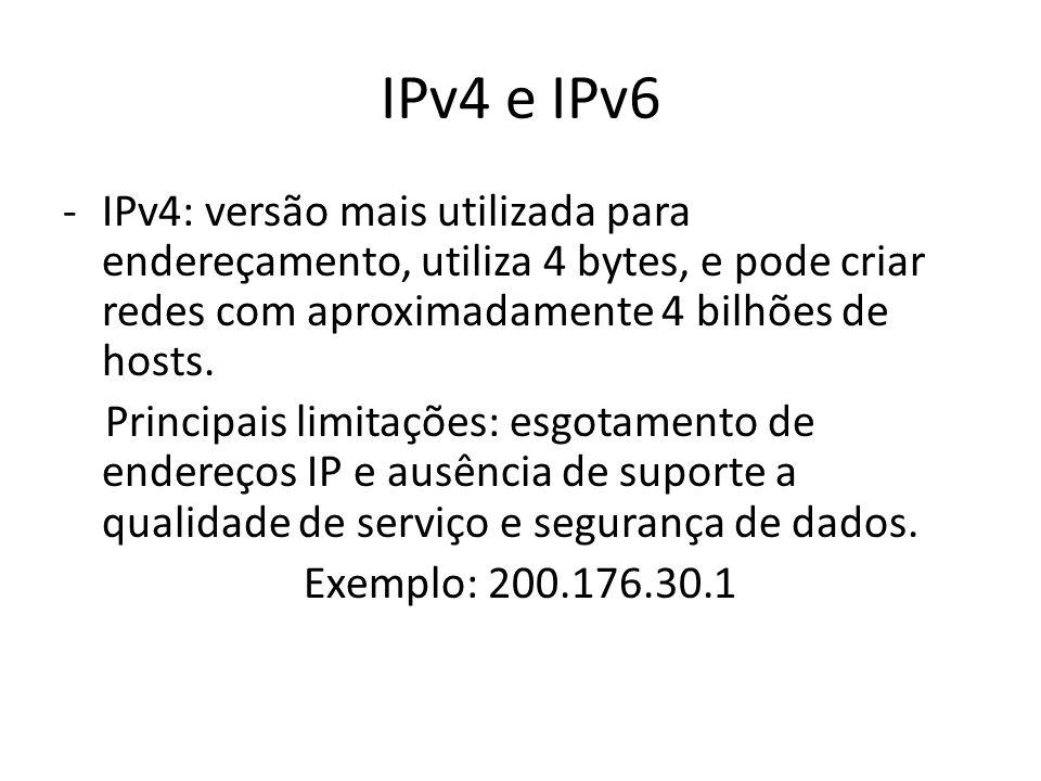 IPv4 e IPv6 IPv4: versão mais utilizada para endereçamento, utiliza 4 bytes, e pode criar redes com aproximadamente 4 bilhões de hosts.