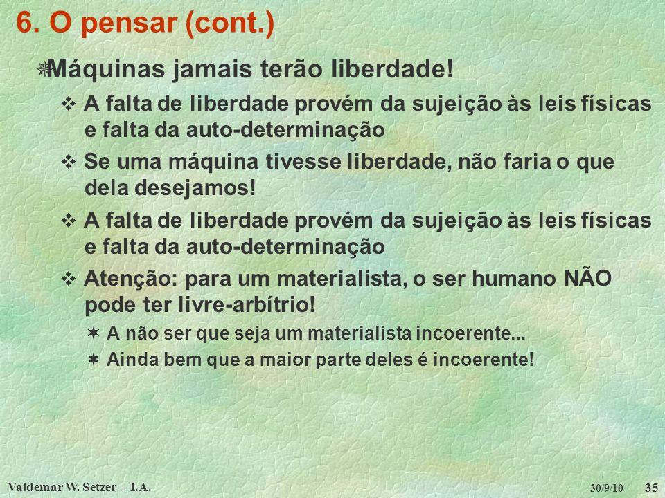 6. O pensar (cont.) Máquinas jamais terão liberdade!