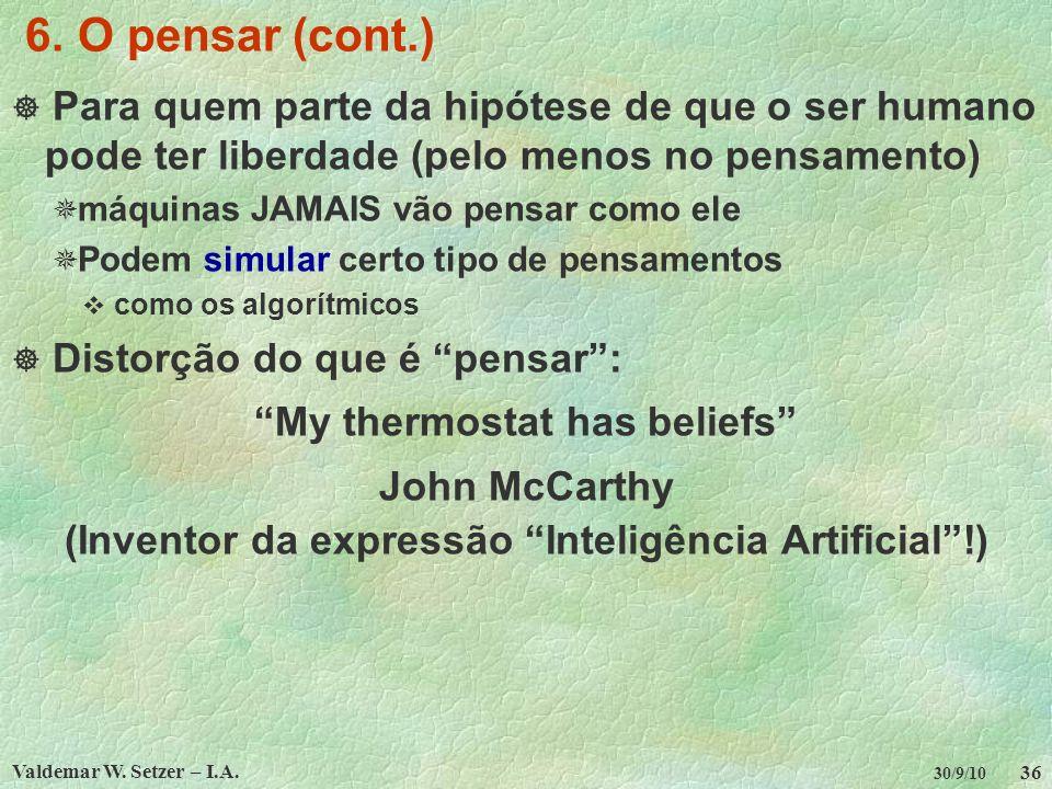 6. O pensar (cont.) Para quem parte da hipótese de que o ser humano pode ter liberdade (pelo menos no pensamento)