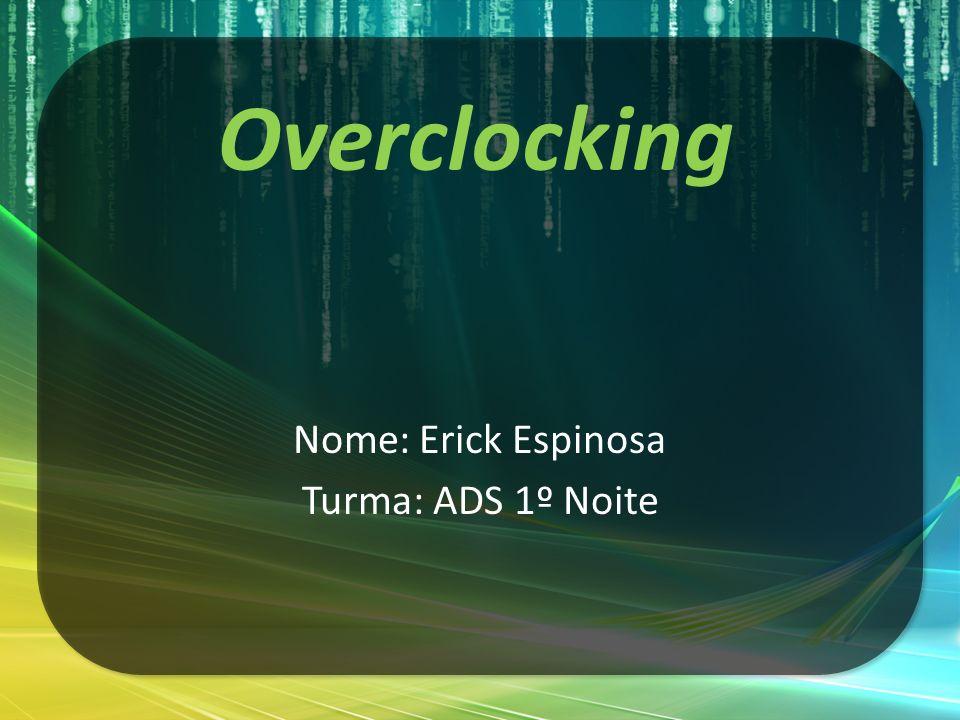 Nome: Erick Espinosa Turma: ADS 1º Noite