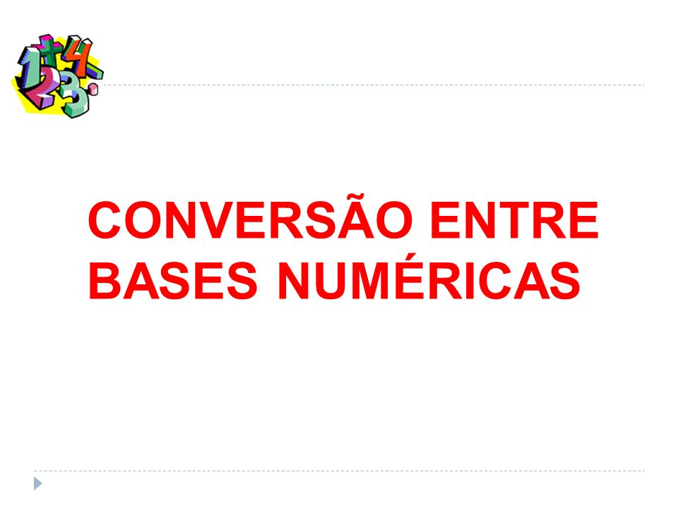 CONVERSÃO ENTRE BASES NUMÉRICAS
