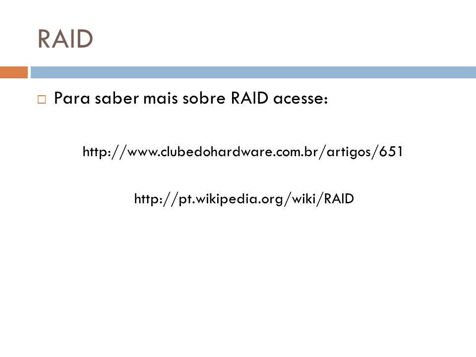 RAID Para saber mais sobre RAID acesse: