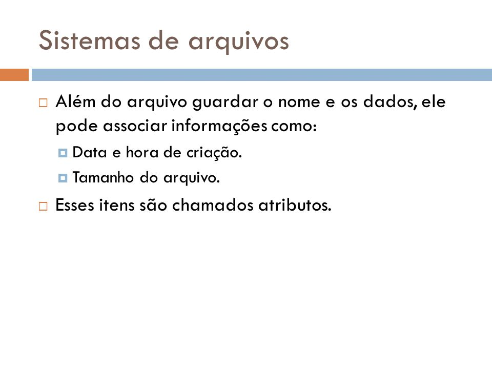 Sistemas de arquivos Além do arquivo guardar o nome e os dados, ele pode associar informações como: