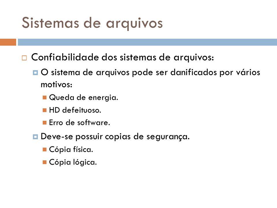 Sistemas de arquivos Confiabilidade dos sistemas de arquivos: