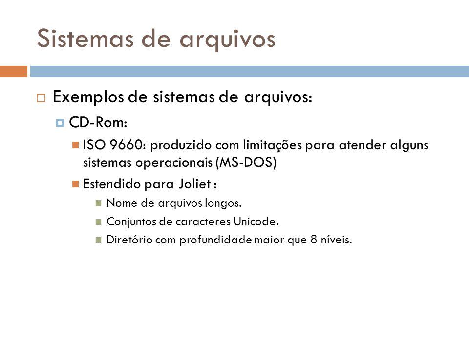 Sistemas de arquivos Exemplos de sistemas de arquivos: CD-Rom: