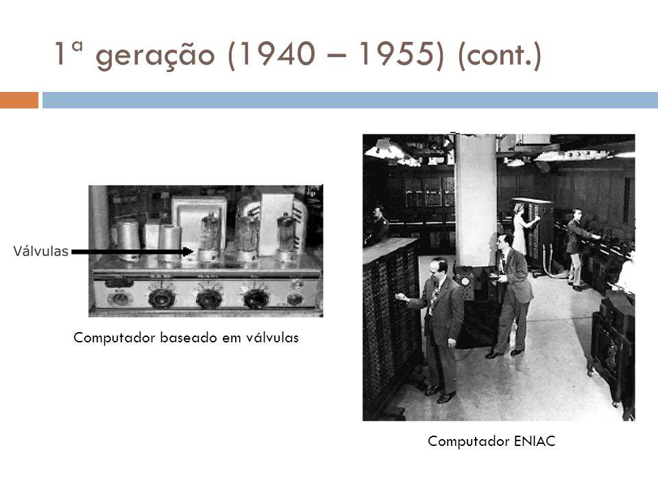 1ª geração (1940 – 1955) (cont.) Computador baseado em válvulas