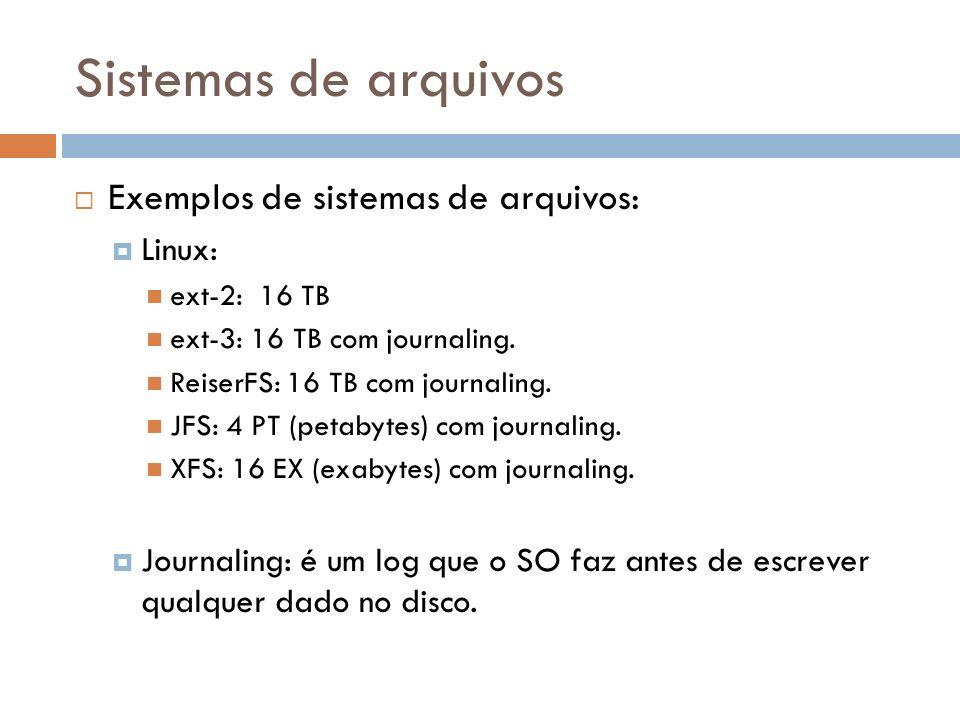 Sistemas de arquivos Exemplos de sistemas de arquivos: Linux: