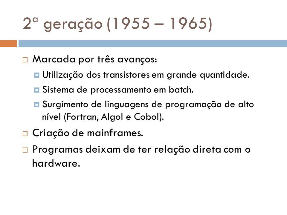 2ª geração (1955 – 1965) Marcada por três avanços: